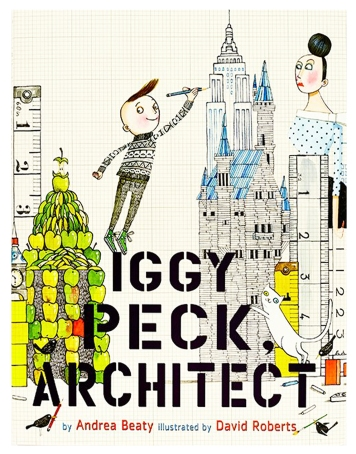 Iggy Peck, architect - book by Andrea Beaty, illustrated by David Roberts