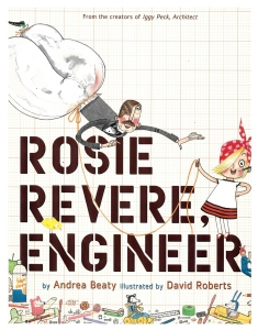 Rosie Revere, engineer - book by Andrea Beaty, illustrated by David Roberts